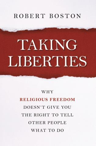 Cover image for the book Taking Liberties: Why Religious Freedom Doesn't Give You the Right to Tell Other People What to Do