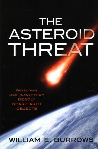 Cover image for the book The Asteroid Threat: Defending Our Planet from Deadly Near-Earth Objects