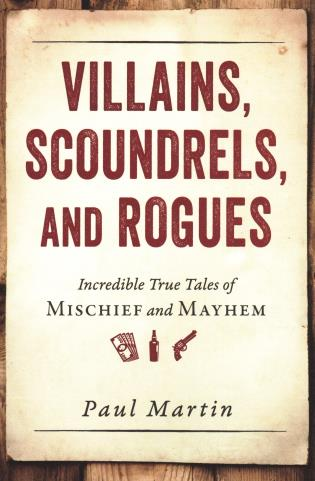Cover image for the book Villains, Scoundrels, and Rogues: Incredible True Tales of Mischief and Mayhem