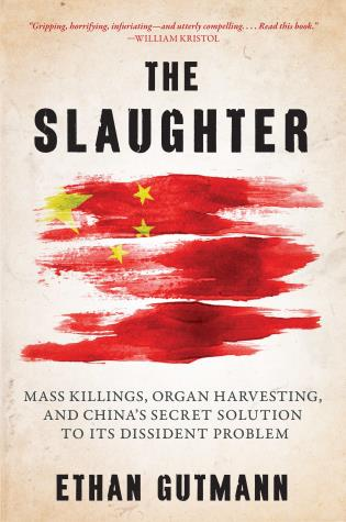Cover image for the book The Slaughter: Mass Killings, Organ Harvesting, and China's Secret Solution to Its Dissident Problem