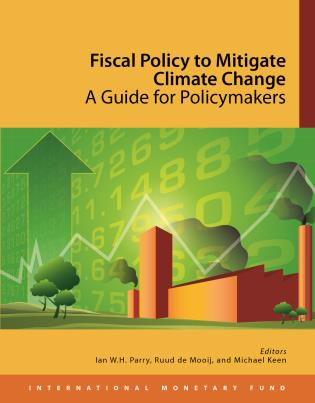 Cover image for the book Fiscal Policy To Mitigate Climate Change: A Guide To Policymakers