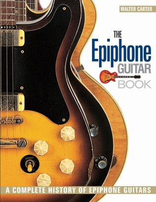 Cover image for the book The Epiphone Guitar Book: A Complete History of Epiphone Guitars