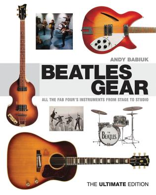 Cover image for the book Beatles Gear: All the Fab Four's Instruments from Stage to Studio, The Ultimate Edition