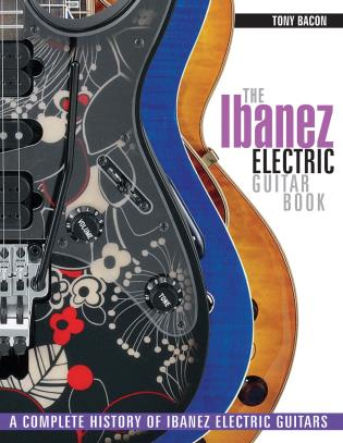 Cover image for the book The Ibanez Electric Guitar Book: A Complete History of Ibanez Electric Guitars