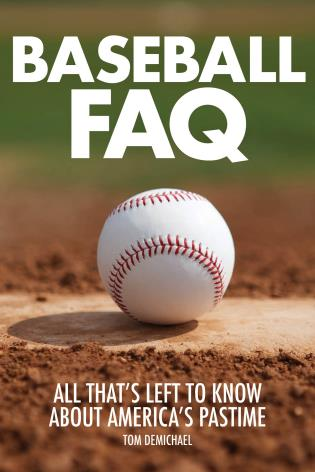 Cover image for the book Baseball FAQ: All That's Left to Know About America's Pastime