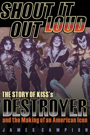 Cover image for the book Shout It Out Loud: The Story of Kiss's Destroyer and the Making of an American Icon