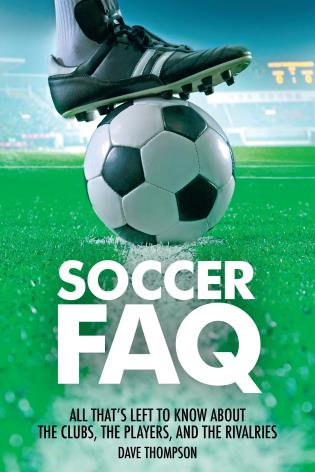 Cover image for the book Soccer FAQ: All That's Left to Know About the Clubs, the Players, and the Rivalries