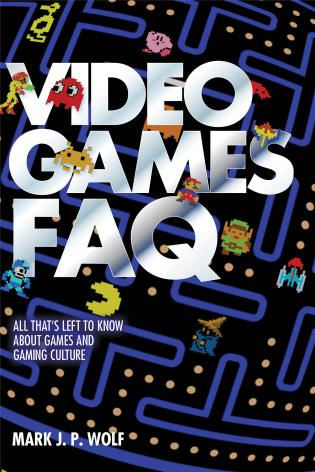 Cover image for the book Video Games FAQ: All That's Left to Know About Games and Gaming Culture