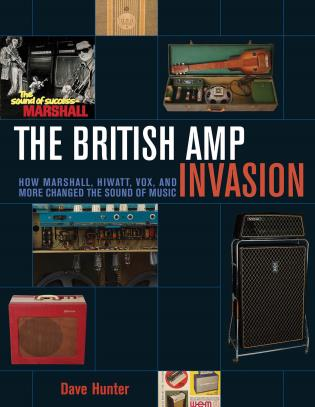 Cover image for the book The British Amp Invasion: How Marshall, Hiwatt, Vox and More Changed the Sound of Music