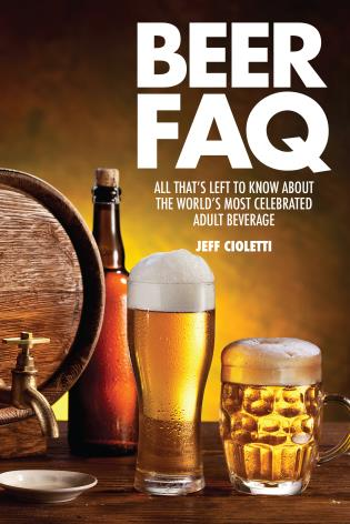 Cover image for the book Beer FAQ: All That's Left to Know About The World's Most Celebrated Adult Beverage