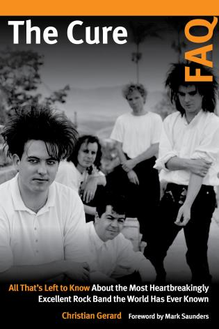 Cover image for the book The Cure FAQ: All That's Left to Know About the Most Heartbreakingly Excellent Rock Band the World Has Ever Known