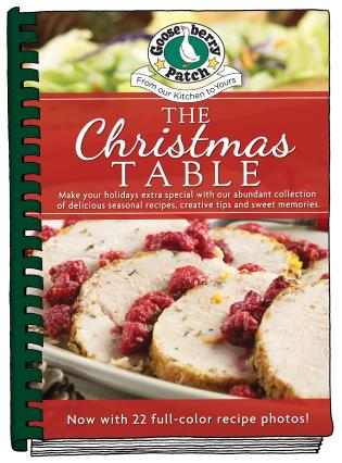 Cover image for the book The Christmas Table: Make Your Holidays Extra Special With Our Abundant Collection of Delicious Seasonal Recipes, Creative Tips and Sweet Memories