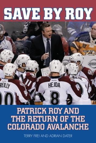 Cover image for the book Save by Roy: Patrick Roy and the Return of the Colorado Avalanche