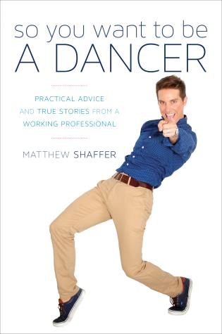 Cover image for the book So You Want to Be a Dancer: Practical Advice and True Stories from a Working Professional