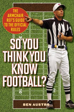 Cover image for the book So You Think You Know Football?: The Armchair Ref's Guide to the Official Rules