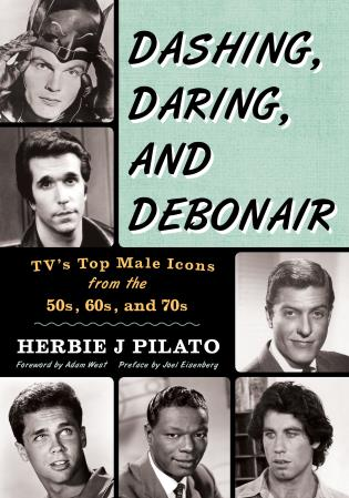 Cover image for the book Dashing, Daring, and Debonair: TV's Top Male Icons from the 50s, 60s, and 70s