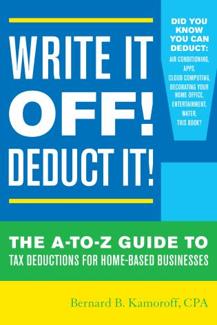 Cover image for the book Write It Off! Deduct It!: The A-to-Z Guide to Tax Deductions for Home-Based Businesses