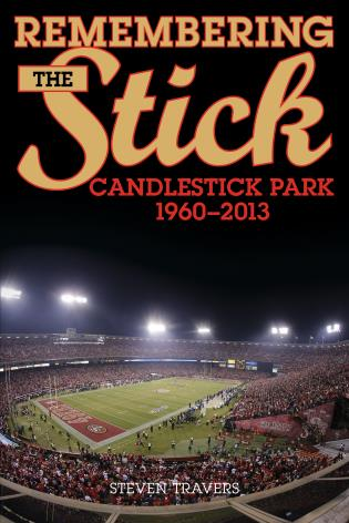Cover image for the book Remembering the Stick: Candlestick Park—1960–2013