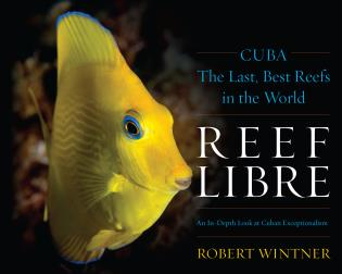 Cover image for the book Reef Libre: Cuba—The Last, Best Reefs in the World