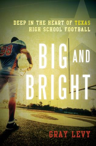 Cover image for the book Big and Bright: Deep in the Heart of Texas High School Football