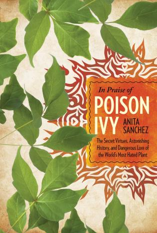 Cover image for the book In Praise of Poison Ivy: The Secret Virtues, Astonishing History, and Dangerous Lore of the World's Most Hated Plant
