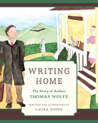 Cover image for the book Writing Home: The Story of Author Thomas Wolfe
