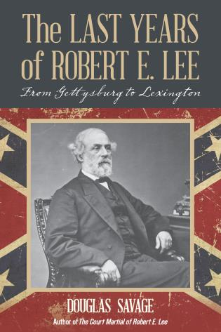 Cover image for the book The Last Years of Robert E. Lee: From Gettysburg to Lexington
