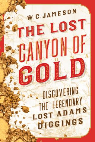 Cover image for the book The Lost Canyon of Gold: The Discovery of the Legendary Lost Adams Diggings