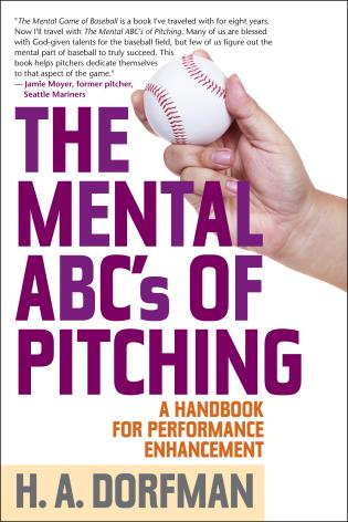 Cover image for the book The Mental ABCs of Pitching: A Handbook for Performance Enhancement