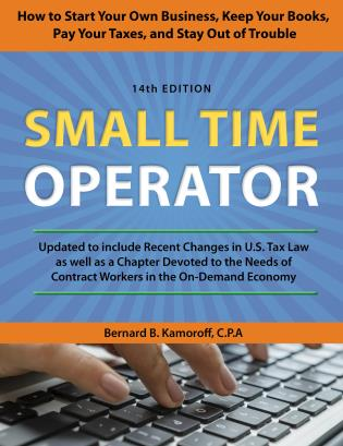 Cover image for the book Small Time Operator: How to Start Your Own Business, Keep Your Books, Pay Your Taxes, and Stay Out of Trouble, 14th Edition