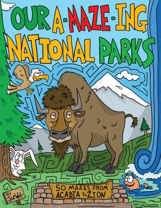 Cover image for the book Our A-Maze-ing National Parks: 50 Mazes from Acadia to Zion
