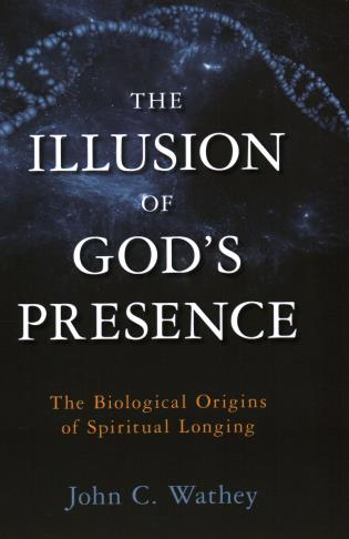 Cover image for the book The Illusion of God's Presence: The Biological Origins of Spiritual Longing