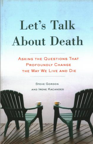 Cover image for the book Let's Talk About Death: Asking the Questions that Profoundly Change the Way We Live and Die