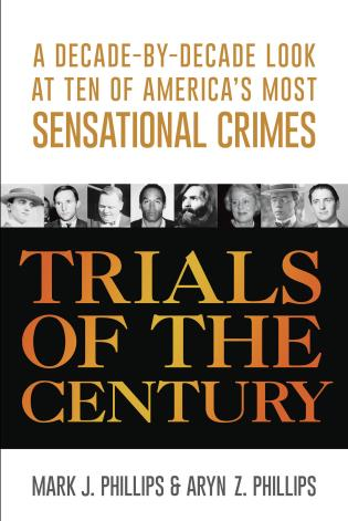 Cover image for the book Trials of the Century: A Decade-by-Decade Look at Ten of America's Most Sensational Crimes