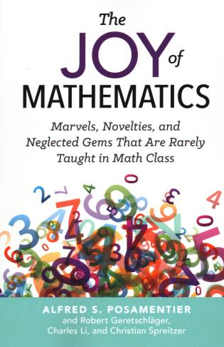 Cover image for the book The Joy of Mathematics: Marvels, Novelties, and Neglected Gems That Are Rarely Taught in Math Class