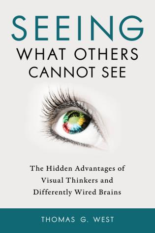 Cover image for the book Seeing What Others Cannot See: The Hidden Advantages of Visual Thinkers and Differently Wired Brains