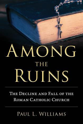 Cover image for the book Among the Ruins: The Decline and Fall of the Roman Catholic Church