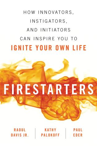 Cover image for the book Firestarters: How Innovators, Instigators, and Initiators Can Inspire You to Ignite Your Own Life