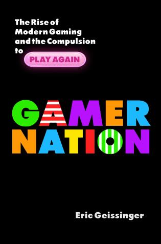 Cover image for the book Gamer Nation: The Rise of Modern Gaming and the Compulsion to Play Again