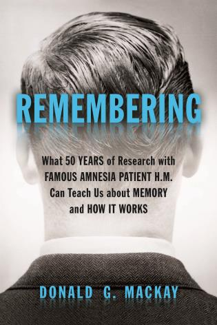 Cover image for the book Remembering: What 50 Years of Research with Famous Amnesia Patient H.M. Can Teach Us about Memory and How It Works