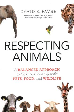 Cover image for the book Respecting Animals: A Balanced Approach to Our Relationship with Pets, Food, and Wildlife