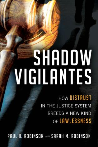Cover image for the book Shadow Vigilantes: How Distrust in the Justice System Breeds a New Kind of Lawlessness