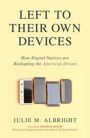 Cover image for the book Left to Their Own Devices: How Digital Natives Are Reshaping the American Dream