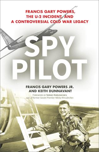 Cover image for the book Spy Pilot: Francis Gary Powers, the U-2 Incident, and a Controversial Cold War Legacy