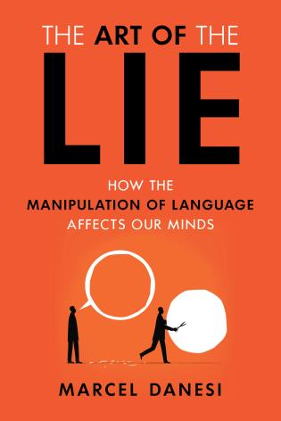 Cover image for the book The Art of the Lie: How the Manipulation of Language Affects Our Minds