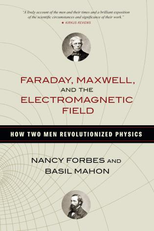 Cover image for the book Faraday, Maxwell, and the Electromagnetic Field: How Two Men Revolutionized Physics