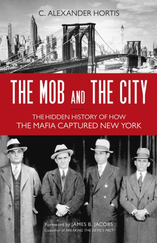 Cover image for the book The Mob and the City: The Hidden History of How the Mafia Captured New York
