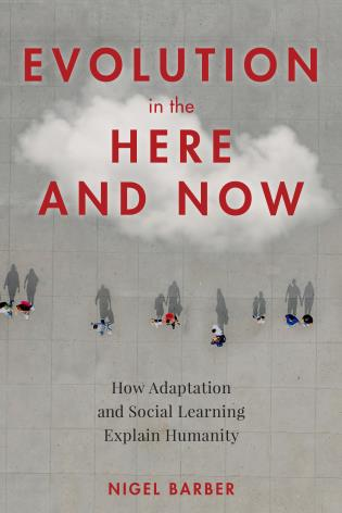 Cover image for the book Evolution in the Here and Now: How Adaptation and Social Learning Explain Humanity