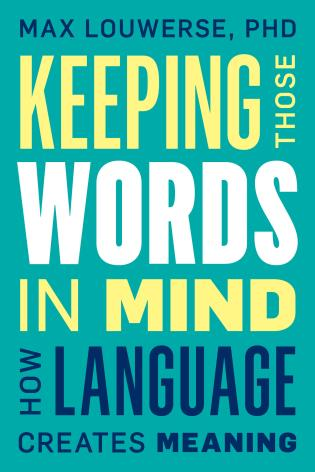 Cover image for the book Keeping Those Words in Mind: How Language Creates Meaning