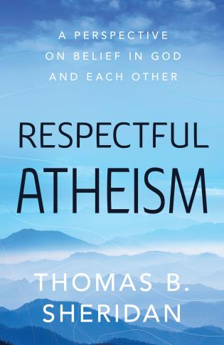 Cover image for the book Respectful Atheism: A Perspective on Belief in God and Each Other